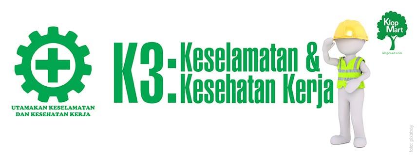 K3 keselamatan dan kesehatan kerja